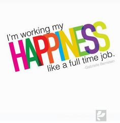 I am working it, every single day. Because anything worth doing is hard! And being happy is hard! But I want to be happy so I'm doing it, every day!
