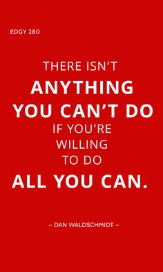 EDGY 280 - THERE ISN'T ANYTHING YOU CAN'T DO IF YOU'RE WILLING TO DO ALL YOU CAN. Edgy Quotes, All You Can, Success