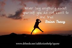 """Never say anything about yourself you do not want to come true."" Brian Tracy http://drleeds.net/quotes"