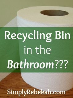This post just convinced me to put a recycling bin in my bathroom. The two benefits she listed make so much sense!