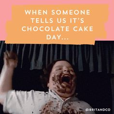 Live every day like it's Chocolate Cake Day