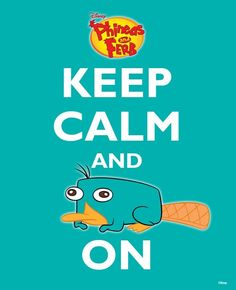 Keep Calm & Perry On...Phineas & Ferb :-) printed framed and hung in house on platypus day 2013.