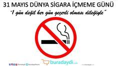 31 Mayıs Dünya Sigara İçmeme Günü Kutlu Olsun.  www.buradaydi.com