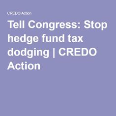 Tell Congress: Stop hedge fund tax dodging | CREDO Action