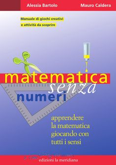 Issuu is a digital publishing platform that makes it simple to publish magazines, catalogs, newspapers, books, and more online. Easily share your publications and get them in front of Issuu's millions of monthly readers. Title: Matematica senza numeri, Author: edizioni la meridiana, Name: Matematica senza numeri, Length: 22 pages, Page: 1, Published: 2015-10-06