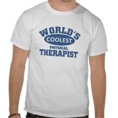 Coolest Physical Therapist Tee Shirts