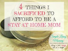 Do you wish you could quit your job and stay home with the kids?  Here is how one mom managed to do it by sacrificing just 4 key things.