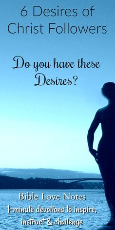 6 Desires straight from the pages of Scripture. May we have these!