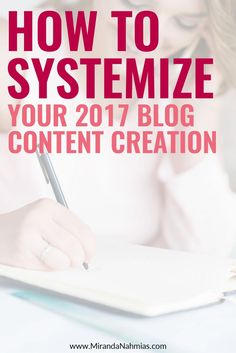 How to Systemize Your 2017 Blog Content Creation // Miranda Nahmias