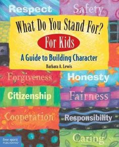 What Do You Stand For? A Kid's Guide to Building Character by Barbara A. Lewis