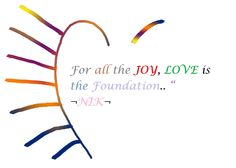 """For all the JOY, LOVE is the Foundation.. """""""