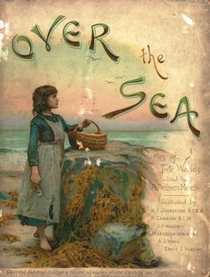 Over the Sea... A.Pratchett, illust H.J.Johnstone 1890 - an anthology of stories and tales from Australia and New Zealand, for the young. Eight colour plates and other illustrations in the text.