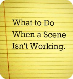 What to do when a scene isn't working.