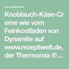 Knoblauch-Käse-Creme wie vom Feinkostladen von Dynamite auf www.rezeptwelt.de, der Thermomix ® Community