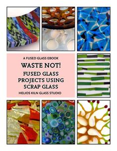 Waste Not! #Fused #Glass Projects Using Scrap Glass ~ fantastic e-book of #tutorials from Helios Glass Studio
