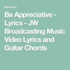 Be Appreciative - Lyrics - JW Broadcasting Music Video Lyrics and Guitar Chords