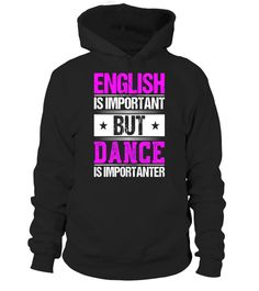 "# English Is Important But Dance Is Importanter T-Shirt . Special Offer, not available in shops Comes in a variety of styles and colours Buy yours now before it is too late! Secured payment via Visa / Mastercard / Amex / PayPal How to place an order Choose the model from the drop-down menu Click on ""Buy it now"" Choose the size and the quantity Add your delivery address and bank details And that's it! Tags: The perfect gift for dancers! If"
