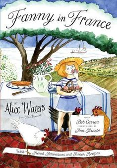 Fanny in France: Travel Adventures of a Chef's Daughter, with Recipes.  Click on the cover to see if the book is available at Freeport Community Library.