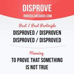 """""""Disprove"""" means to prove that something is not true.  Example: He claims he can disprove the Big Bang theory."""