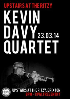 Kevin Davy Quartet @ Upstairs at the Ritzy on March 23, 2014 at 20:00-23:00. Trumpeter, bandleader and composer Davy is perhaps best known, to have played extensively with Lamb, Adam F, Finley Quaye and Sugizo. Booking: http://atnd.it/6935-1. Category: Live Music. Price: Standard: Free. Artists / Speakers: Kevin Davy Quartet. Venue details: Upstairs at the Ritzy, Ritzy Cinema, Brixton, London, SW2 1JG, United Kingdom.