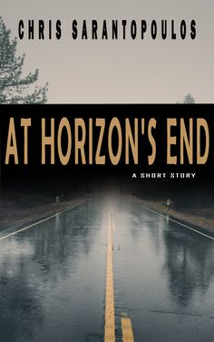 At Horizon's End by Chris Sarantopoulos I Love Books, Great Books, New Books, Books To Read, Freedom Of Speech, Self Publishing, Book Quotes, Short Stories, Authors