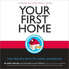 Your First Home: The Proven Path to Home Ownership: A Keller Williams Realty Guide by Gary Keller, Jay Papasan (With), Dave Jenks. Real Estate Book, Real Estate Career, Real Estate Investor, Selling Real Estate, Real Estate Tips, Buying Your First Home, Home Buying, First Time Home Buyers, Keller Williams Realty
