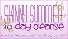 I Am Meg And So Can You: Getting Skinny For The Summer - 24 Day Challenge Part 1: 10 Day Cleanse