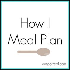 How I meal plan. Awesome ideas for planning meals!