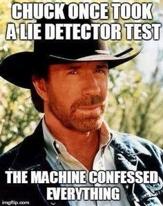 Chuck Norris- lie detector www.Facebook.com/McDojoLife