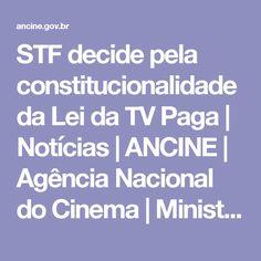 STF decide pela constitucionalidade da Lei da TV Paga | Notícias | ANCINE | Agência Nacional do Cinema | Ministério da Cultura | Governo Federal