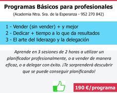 Programas Básicos para profesionales 190€ www.acesperanza.com Aprende en 3 sesiones de 2 horas a utilizar un planificador profesionalmente, o a vender de manera eficaz, o a delegar con éxito. ¡Te sorprenderá descubrir que se puede conseguir planificando! #malagacursos