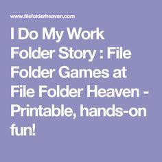 I Do My Work Folder Story : File Folder Games at File Folder Heaven - Printable, hands-on fun!