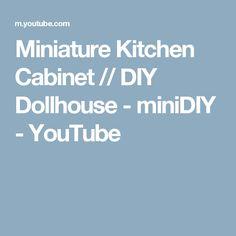 Miniature Kitchen Cabinet // DIY Dollhouse - miniDIY - YouTube