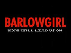 BarlowGirl writes songs that just stick to my soul.   BarlowGirl - Hope Will Lead Us On (Official Lyric Video)