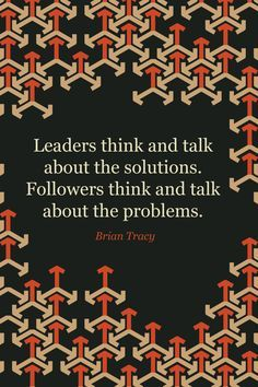 Leaders think and talk about the solutions ~ Quote by Brian Tracy Life Quotes Love, Work Quotes, Great Quotes, Me Quotes, Motivational Quotes, Inspirational Quotes, Step Up Quotes, Quotes Motivation, Motivation Inspiration