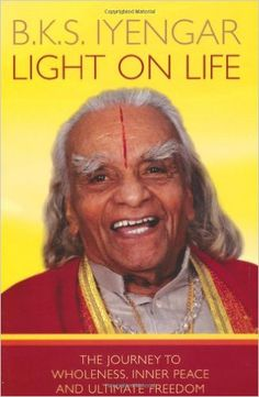 Light on Life: The Journey to Wholeness, Inner Peace and Ultimate Freedom: Amazon.co.uk: B. K. S. Iyengar: 9781905744268: Books