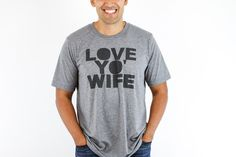 I heart this Love Yo' Wife Tee!