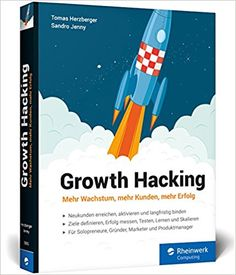 Growth Hacking: Mehr Wachstum, mehr Kunden, mehr Erfolg - Sandro Jenny, Tomas Herzberger - Amazon.de: Bücher