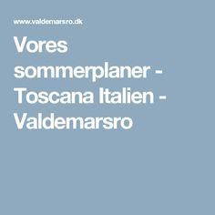 Vores sommerplaner - Toscana Italien - Valdemarsro