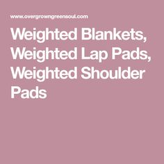 Weighted Blankets, Weighted Lap Pads, Weighted Shoulder Pads