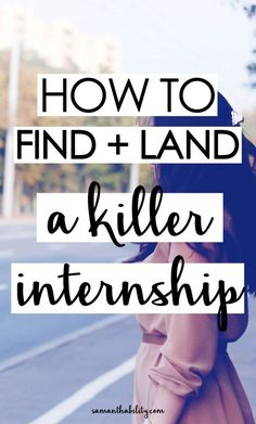How to find and land a killer internship in college or in your 20s! Internships can help boost your career skills and gain you resume points!