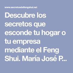 Descubre los secretos que esconde tu hogar o tu empresa mediante el Feng Shui. María José Pérez te los descubre desde Barcelona.