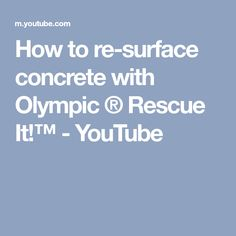 How to re-surface concrete with Olympic ® Rescue It!™ - YouTube