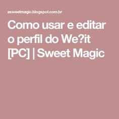 Como usar e editar o perfil do We❤it [PC] | Sweet Magic