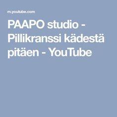 PAAPO studio - Pillikranssi kädestä pitäen - YouTube Studio, Youtube, Study
