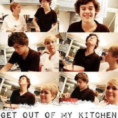 Get out of my kitchen.