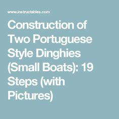 Construction of Two Portuguese Style Dinghies (Small Boats): 19 Steps (with Pictures)