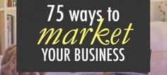 75 ideas for how to market your business on a small budget