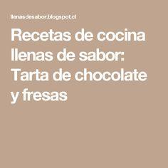 Recetas de cocina llenas de sabor: Tarta de chocolate y fresas