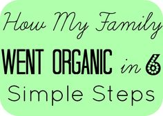 These 6 baby steps will make going organic so much easier. I love our new organic lifestyle!